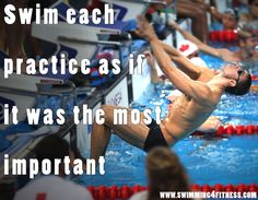 """""""Swim each practice if it was the most important."""""""