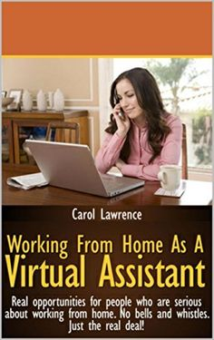 Working From Home As A Virtual Assistant: Real opportunities for people who are serious about working from home. by Carol Lawrence $7.00