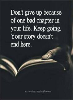 Don't give up Quotes Don't give up because of one bad chapter in your life. keep going. Your story doesn't end here.