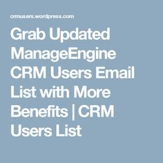 Grab Updated ManageEngine CRM Users Email List with More Benefits | CRM Users List
