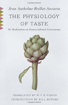 The Physiology of Taste: Or Meditations on Transcendental Gastronomy (Vintage Classics) by Jean Anthelme Brillat-Savarin