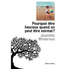Pourquoi Être Heureux Quand On Peut Être Normal ? de Jeanette Winterson
