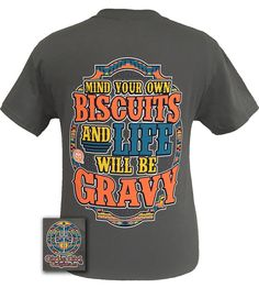 8367933c627 Girlie Girl Originals Mind Your Own Biscuits   Life Will Be Gravy Funny  Southern Bright T Shirt