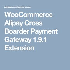 WooCommerce Alipay Cross Boarder Payment Gateway 1.9.1 Extension