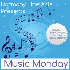 Music Monday on Harmony Fine Arts @harmonyfinearts.org Join us every Monday for a new musical selection.