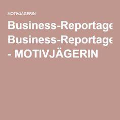 Business-Reportagen - MOTIVJÄGERIN