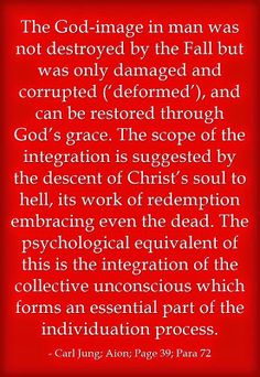 The God-image in man was not destroyed by the Fall but was only damaged and corrupted ('deformed'), and can be restored through God's grace....