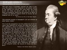 """ Edward Gibbon (27 April 1737 – 16 January 1794)[1] was an English historian and Member of Parliament. His most important work, The History of the Decline and Fall of the Roman Empire, was published..."
