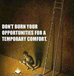 #Quote: Don't burn your opportunities for a temporary comfort.