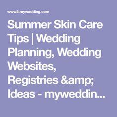 Summer Skin Care Tips | Wedding Planning, Wedding Websites, Registries & Ideas - mywedding.com