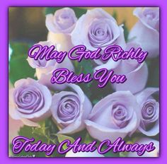 May God Richly Bless You Today And Always
