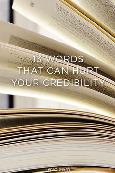 The words you choose could hurt your credibility without you even knowing it.