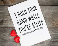 Naughty Valentine card, love quotes, I hold your hand while you're asleep, funny valentines card for boyfriend, valentines quote greetings.