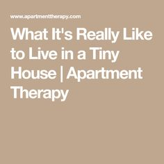 What It's Really Like to Live in a Tiny House | Apartment Therapy