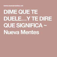 DIME QUE TE DUELE…Y TE DIRE QUE SIGNIFICA ~ Nueva Mentes