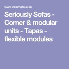 Seriously Sofas - Corner & modular units - Tapas - flexible modules