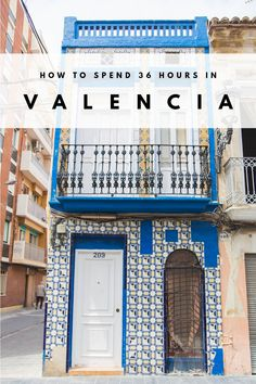 How To Spend 36 Hours In Valencia, Spain