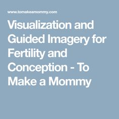 Visualization and Guided Imagery for Fertility and Conception - To Make a Mommy