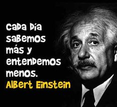 Cada día sabemos más y entendemos menos. #Albert Einstein #Citas #Frases