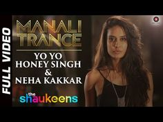 #NowPlaying #Weed #Song   MANALI TRANCE FULL VIDEO HD, w/ @HaydonLisa    Yo Yo Honey Singh & Neha Kakkar   The Shaukeens    - YouTube