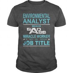 BECAUSE BADASS MIRACLE WORKER IS NOT AN OFFICIAL JOB TITLE ENVIRONMENTAL ANALYST T-SHIRTS, HOODIES, SWEATSHIRT (19$ ==► Shopping Now)