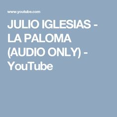 JULIO IGLESIAS - LA PALOMA (AUDIO ONLY) - YouTube