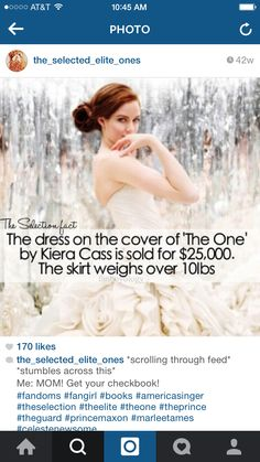 It's actually a Pnina Tornai wedding gown The Selection Series Books, The Selection Kiera Cass, I Love Books, Good Books, Ya Books, La Sélection Kiera Cass, Maxon Schreave, Travel Humor, Book Memes