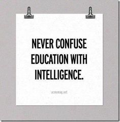 Einstein said that the only thing to ruin his education was school.