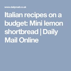 Italian recipes on a budget: Mini lemon shortbread | Daily Mail Online