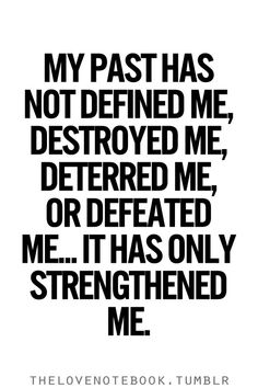 My past... Let your past be your testimony and strength, don't ever be ashamed of who you were.