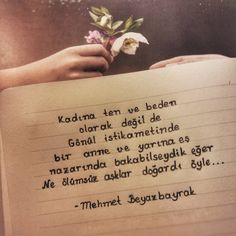 Mehmet Beyazbayrak If we could look at a woman in the direction of Gönül and a wife and tomorrow, not as skin and body, what ever immortal love would have been born. Poem Quotes, Tattoo Quotes, Poems, Sign I, Ten, Letter Board, Verses, My Life, Believe