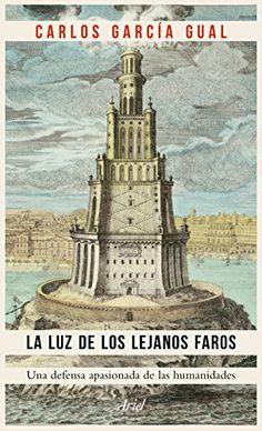 La luz de los lejanos faros : una defensa apasionada de las humanidades / Carlos García Gual