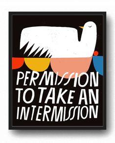 Permission to Take an Intermission Art Print by Lisa Congdon