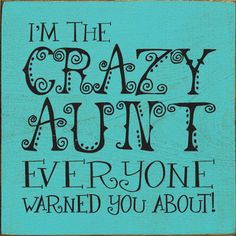 I'm the crazy aunt quotes quote family quote family quotes funny quotes aunts Life Quotes Love, Great Quotes, Quotes To Live By, Inspirational Quotes, Crazy Family Quotes, Quotes Quotes, Motivational, Wall Quotes, Quote Family