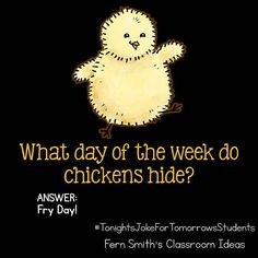 Tonight's Joke for Tomorrow's Students What day of the week do chickens hide? FRY day! #TonightsJokeForTomorrowsStudents #FernSmithsClassroomIdeas