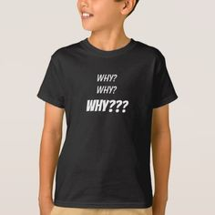 Why? Why? WHY??? Kids Shirt - kids kid child gift idea diy personalize design