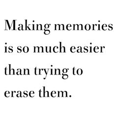 True.  But I don't think you should erase them.   They were special at the moment.