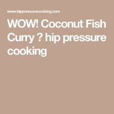 WOW! Coconut Fish Curry ⋆ hip pressure cooking