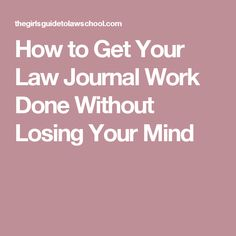 How to Get Your Law Journal Work Done Without Losing Your Mind