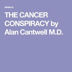 THE CANCER CONSPIRACY by Alan Cantwell M.D.