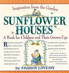 Sunflower Houses: Inspiration From the Garden--A Book for Children and Their Grown-Ups by Sharon Lovejoy, http://www.amazon.com/dp/0761123865/ref=cm_sw_r_pi_dp_UwZavb17AT3YF