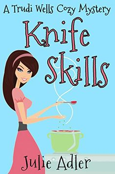Knife Skills (Trudi Wells Cozy Mystery Series Book 1) - Kindle edition by Julie Adler. Mystery, Thriller & Suspense Kindle eBooks @ Amazon.com.