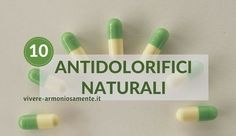 Ecco i 10 migliori antidolorifici naturali per combattere il dolore con i preziosi alimenti della natura. Gli analgesici naturali come artiglio del diavolo