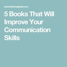 5 Books That Will Improve Your Communication Skills