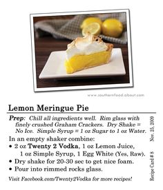Lemon Meringue Pie #Cocktail #Recipe Prep: Chill all ingredients well. Rim glass with finely crushed Graham Crackers. Dry Shake = No Ice. Simple Syrup = 1 oz sugar to 1 oz water. In an empty shaker combine: 2 oz Twenty 2 Vodka 1 oz Lemon Juice 1 oz Simple Syrup 1 Egg White (yes, raw) Dry shake for 20 to 30 seconds to get a nice foam Pour into a rimmed rocks glass #Vodka #LemonJuice #SimpleSyrup #EggWhite #Rimmed #RocksGlass #Maine