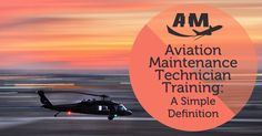 Aviation Maintenance Technician Training: A Simple Definition - AIM Schools