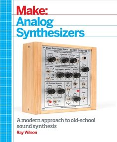 Make: Analogue Synthesizers. Great new MAKE book by Ray Wilson. I am already building stuff from it for my music. Good overview of analogue synthesis components and getting started building basic modules. As the author says, this book enables anyone to build a huge modular analogue synth at a fraction of the price of the original 60s and 70s giants which took up a whole room, early Moogs, Rolands and Buchla's etc.