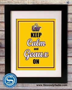 "Louisiana State University Tigers ""Keep Calm and Geaux On"" 8x10 Print LSU. $9.95, via Etsy."