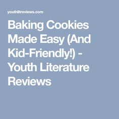 Baking Cookies Made Easy (And Kid-Friendly!) - Youth Literature Reviews