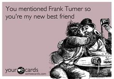 Frank Turner fans = new best friends. by valderie.tumblr.com